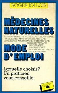 Médecines naturelles. Mode d'emploi - Roger Jollois - Livre