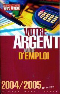 Votre argent mode d'emploi 2004/2005 - Collectif - Livre