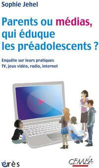 Parents ou médias qui éduque les préadolescents ? : Enquête sur leurs pratiques tv jeux vidéo radio internet - Sophie Jehel - Livre