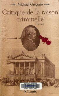Critique de la raison criminelle - Michael Gregorio - Livre