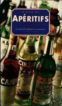 Le guide des apéritifs. Le manuel de référence des connaisseurs - Andrew Jones - Livre