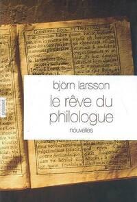 Le rêve du philologue. Nouvelles sur la joie de la découverte - Björn Larsson - Livre