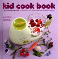 Kid cook book - l'après baby cook book - 25 recettespour faire manger des fruits et légumes enfants - Virginie Michelin - Livre