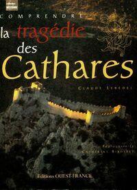La tragédie des cathares - Claude Lebédel - Livre