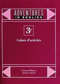 Adventures in english anglais 3e : Cahier d'activités - Norman Whitney - Livre