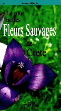 Les plus belles fleurs sauvages de Crète - Antonis Alibertis - Livre