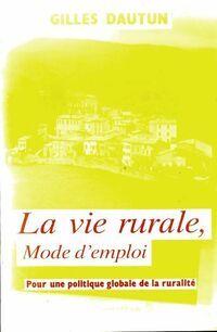 La vie rurale mode d'emploi. Pour une politique globale de la ruralité - Gilles Dautun - Livre