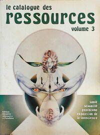 Le catalogue des ressources Volume 3 : Santé, sexualité, psychisme, expansion de la conscience - Collectif - Livre