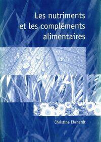 Les nutriments et les compléments alimentaires - Christine Ehrhardt - Livre