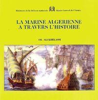 La marine algérienne à travers l'histoire - Ali Khelassi - Livre