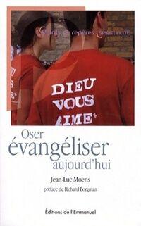 Oser évangéliser aujourd'hui - Jean-Luc Moens - Livre