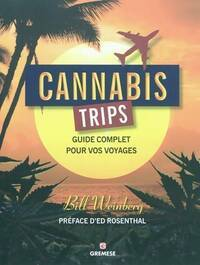 Cannabis trips. Guide complet pour vos voyages - Bill Weinberg - Livre