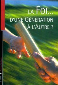 La foi... d'une génération à l'autre ? - G. André - Livre