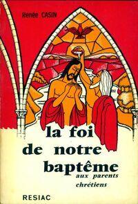 La foi de notre baptême - Renée Casin - Livre