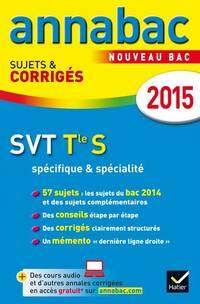 SVT Terminale S spécifique & spécialité : Sujets et corrigés 2015 - Jean-Claude Hervé - Livre