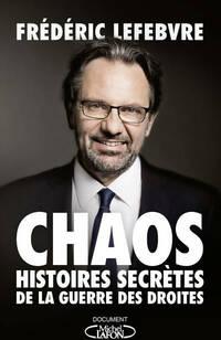 Chaos. Histoires secrètes de la guerre des droites - Frédéric Lefebvre - Livre