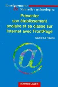 Présenter son établissement scolaire et sa classe sur internet avec frontpage - Daniel Le Rouzic - Livre