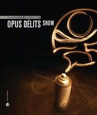 Opus délits show : Le catalogue - Collectif - Livre