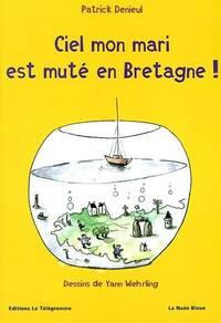 Ciel mon mari est muté en Bretagne! - Patrick Denieul - Livre