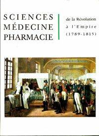 Sciences médecine pharmacie de la révolution à l'empire - Pierre Huard - Livre
