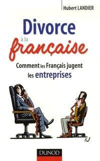 Divorce à la française. Comment les français jugent les entreprises - Hubert Landier - Livre