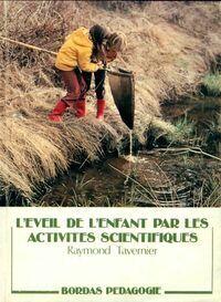 L'Éveil de l'enfant par les activités scientifiques - Raymond Tavernier - Livre