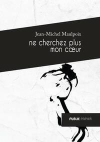 Ne cherchez plus mon coeur - Jean-Michel Maulpoix - Livre