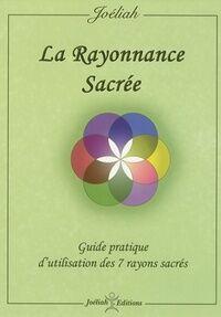 La rayonnance sacrée. Guide pratique d'utilisation des 7 rayons sacrés - joeliah - Livre