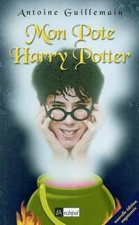 Mon pote Harry Potter - Antoine Guillemain - Livre