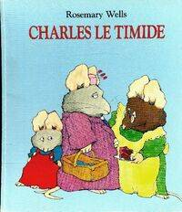 Charles le timide - Rosemary Wells - Livre