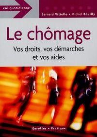 Le chômage : Vos droits, vos démarches et vos aides - Michel Bouilly - Livre