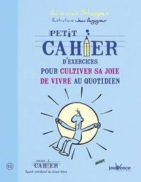 Petit cahier d'exercices pour cultiver sa joie de vivre au quotidien - Anne Van Stappen - Livre