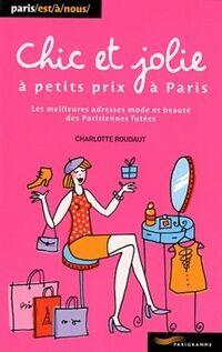 Chic et jolie à petits prix à Paris 2011 - Charlotte Roudaut - Livre