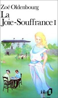 La joie-souffrance Tome I - Zoé Oldenbourg - Livre