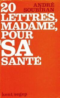 20 lettres, madame, pour sa santé ou votre mari est surmené - André Soubiran - Livre
