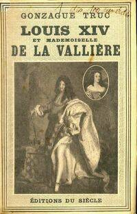 Louis XIV et mademoiselle de la Vallière - Gonzague Truc - Livre