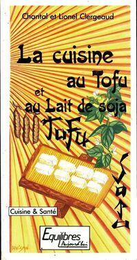 La cuisine au tofu et lait de soja - Chantal Clergeaud - Livre