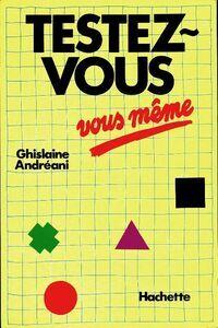 Testez-vous vous même - Ghislaine Andréani - Livre