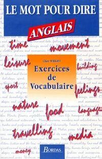 Les mots pour dire anglais : Exercices de vocabulaire - Clare Wright - Livre