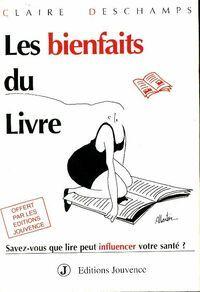 Les bienfaits du livre. Savez-vous que lire peut influencer votre santé ? - Claire Deschamps - Livre