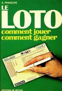 Le loto : Comment jouer, comment gagner - A François - Livre