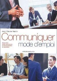 Communiquer mode d'emploi - Jean-Claude Martin - Livre