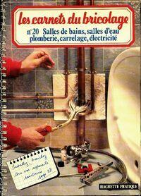 Les carnets du bricolage ,°20 : Salles de bain, salles d'eau, plomberie, carrelage, électricité - Collectif - Livre