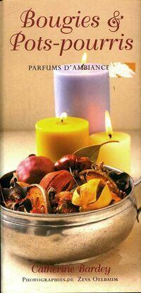 Créez vos bougies et pot-pourri - Catherine Bardey - Livre
