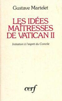 Les idées maîtresses de Vatican II - Gustave Martelet - Livre