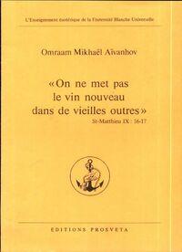 On ne met pas le vin nouveau dans de vieilles outres - Omraam Mikhaël Aïvanhov - Livre