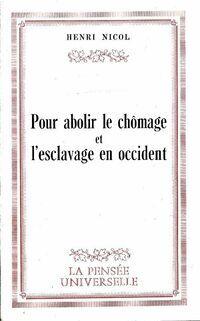 Pour abolir le chômage et l'esclavage en occident - Henri Nicol - Livre