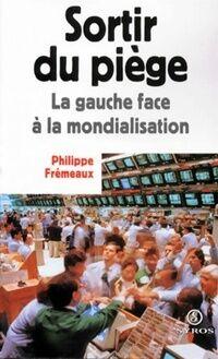 Sortir du piège. La gauche face à la mondialisation - Philippe Frémeaux - Livre
