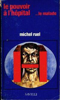 Le pouvoir à l'hôpital...Le malade - Michel Ruel - Livre