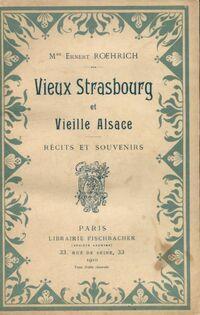 Vieux Strasbourg et vieille Alsace. Récits et souvenirs - Ernest Roehrich - Livre